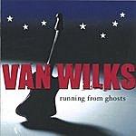 Van Wilks Running From Ghosts