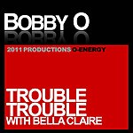 Bobby-O Trouble Trouble (Feat. Bella Claire)
