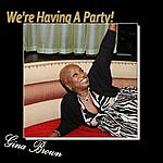 Gina Brown We're Having A Party