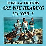 Tonca & Friends Are You Hearing Us Now?