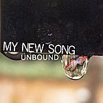 The Unbound My New Song