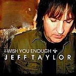 Jeff Taylor I Wish You Enough