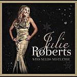 Julie Roberts Who Needs Mistletoe