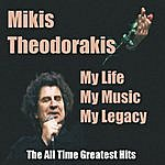 Mikis Theodorakis My Life My Music My Legacy - The All Time Greatest Hits
