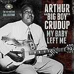 Arthur 'Big Boy' Crudup My Baby Left Me: The Definitive Collection