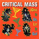 The Critical Mass Give It Up, Let It Go