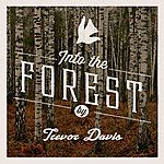 Trevor Davis Into The Forest - Single
