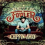 Kevin Fowler Chippin' Away