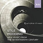 Quicksilver Stile Moderno: New Music From The Seventeenth Century