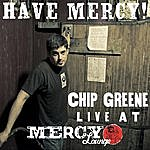Chip Greene Have Mercy! Chip Greene Live At Mercy Lounge
