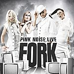 The Fork Pink Noise Live