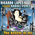 Ricardo Lopez You Believe In Me (Feat. Raquel Perez)