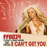Tony White I Can't Get You - Single