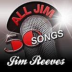 Jim Reeves All Jim - 50 Songs