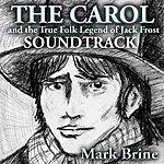 Mark Brine The Carol And The True Folk Legend Of Jack Frost Soundtrack