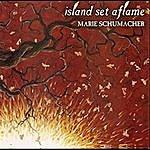 Marie Schumacher Island Set Aflame