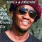 Tonca & Friends Jah Jah Will Unite Us