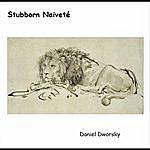 Daniel Dworsky Stubborn Naiveté