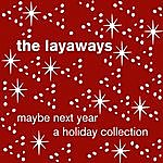 The Layaways Maybe Next Year