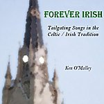 Ken O'Malley Forever Irish: Tailgating Songs In The Celtic / Irish Tradition