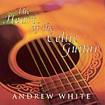 Andrew White White, Andrew: The Heart Of The Celtic Guitar