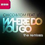 Chico Where Do You Go The Remixes