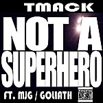 T-Mack Not A Superhero (Feat. Mjg & Goliath) - Single