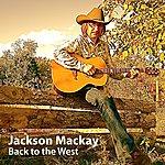 Jackson Mackay Back To The West