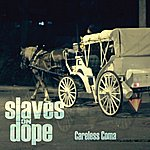 Slaves On Dope Careless Coma