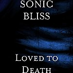 Sonic Bliss Loved To Death