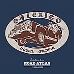 Calexico Selections From Road Atlas 1998 - 2011