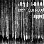 Jeff Wood 100% Raw Wood (Unplugged)