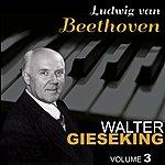 Walter Gieseking Beethoven: Volume 3