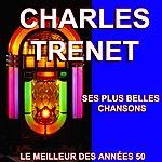 Charles Trenet Charles Trenet - Ses Plus Belles Chansons