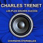 Charles Trenet Charles Trenet - Les Plus Grands Succès - Chansons Éternelles