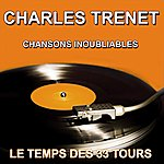 Charles Trenet Charles Trenet - Chansons Inoubliables (Les Plus Grandes Chansons)