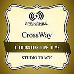 Crossway It Looks Like Love To Me (Studio Track)