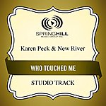 Karen Peck & New River Who Touched Me (Studio Track)