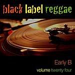 Early B Black Label Reggae-Early B-Vol. 24