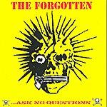 The Forgotten …ask No Questions