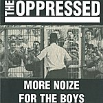 The Oppressed More Noize For The Boys