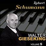 Walter Gieseking Schumann: Volume 5