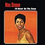Nina Simone I'll Never Be The Same