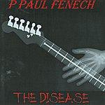 P. Paul Fenech The Disease
