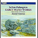 Izumi Tateno Selim Palmgren : Early Piano Works