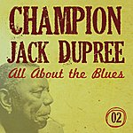Champion Jack Dupree All About The Blues (Vol. 2)