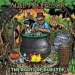 Mad Professor The Roots Of Dubstep