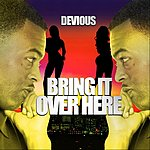 Devious Bring It Over Here