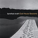 Barefoot Truth Club House Sessions