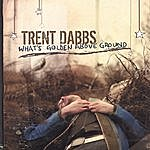 Trent Dabbs What's Golden Above Ground